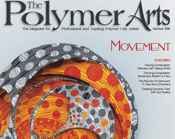 The Polymer Arts Summer 2016--Movement Vol.6, No.2 The magazine for professional and aspiring polymer clay artist