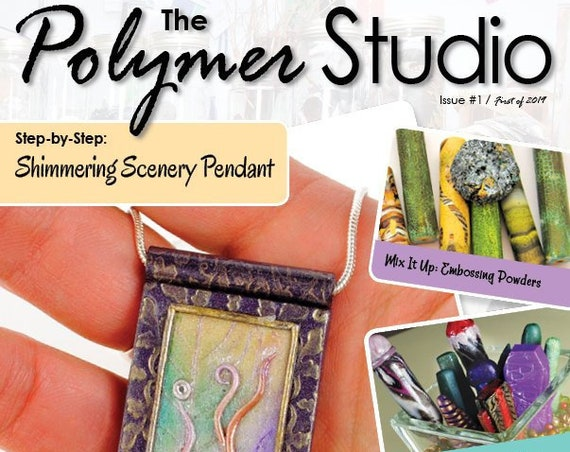 Polymer Studio Magazine Issue 1 Get the Fresh, brand new magazine for crafters and professional polymer clay artist, by Sage Bray