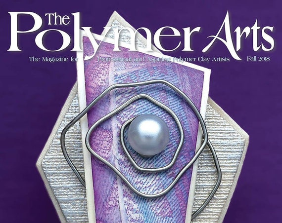 "The Polymer Arts, Fall 2018, ""The Center of Attention"" The final issue The Polymer Arts Magazine for professional and aspiring polyme artist"