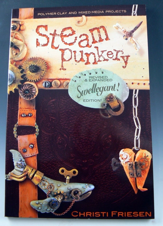 Steampunk with Christi Friesen book, steampunkery a 96 page polymer clay and mixed media book in the fun steampunk style