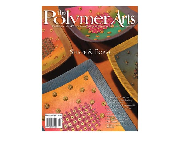 The Polymer Arts, Spring 2017, The magazine for professional and aspiring polymer clay artist