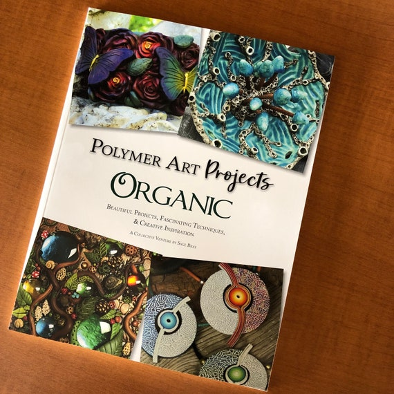 "The Polymer Art Projects book ""Organic"" first edition beautiful projects, fascinating techniques, & creative inspiration by Sage Bray"