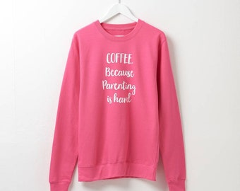 Coffee Because Parenting Is Hard Sweatshirt