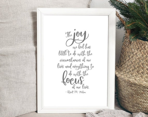 The Joy We Feel Has To Do With The Focus of Our Lives 24x36, 16x20, 11x14, 8x10, 5x7, Wall Print, Home Decor, LDS Quote, Russell M. Nelson