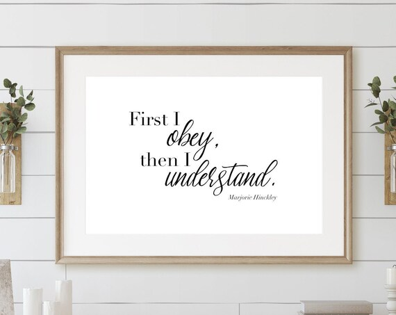 First I Obey, Then I Understand Marjorie Hinckley wall quote 24x36, 16x20, 11x14, 8x10, 5x7, Wall Print, Home Decor, LDS Quote