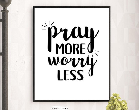 Pray More Worry Less Quote, 11x14, 8x10, 5x7, Black and White Wall Decor, Wall Print, Power of Prayer, Home Decor, Gift Idea