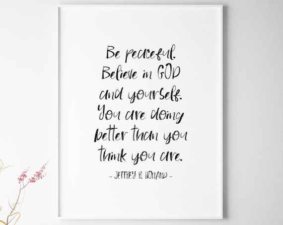 You Are Doing Better Than You Think You Are, Jeffrey R Holland Quote, 5x7, 8x10, 11x14, 16x20, 24x36, LDS Quote, Inspirational Quote, Poster