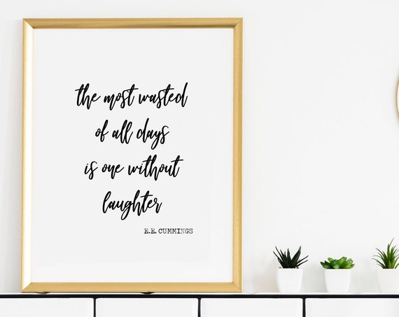 The Most Wasted of All Days is One Without Laughter, E.E. Cummings 5x7, 8x10, 11x14, 16x20, 24x36, Wall Print, Home Decor, Great Gift Idea