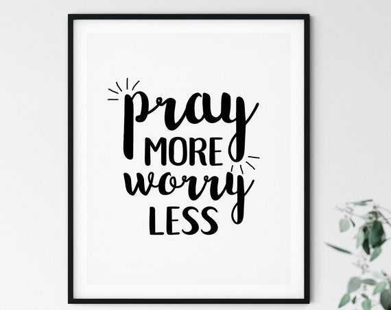 Pray More Worry Less Quote, 11x14, 8x10, 5x7, Black and White Wall Decor, Wall Print, Power of Prayer, Home Decor, Digital Download
