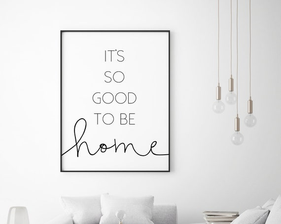 It's So Good To Be Home 24x36, 16x20, 11x14, 8x10, 5x7 Wall Decor, Wall Print, Home Decor, Home Quotes