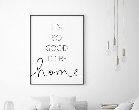 It's So Good To Be Home 24x36, 16x20, 11x14, 8x10, 5x7 Wall Decor, Wall Print, Home Decor, Home Quotes