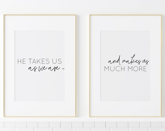 He Takes Us As We Are, And Makes Us Much More, Print Duo,  Wall Print Pair, Black and White Decor, Wall Art, Framable Art