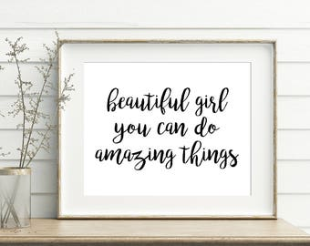 Beautiful Girl You Can Do Amazing Things 11x14, 8x10 or 5x7, Wall Print, Girl's Room Decor, Digital Download