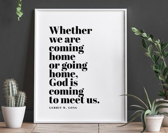 Whether we are coming home or going home, God is coming to meet us Quote 11x14, 8x10, 5x7, LDS Print, Wall Print, Home Decor, Home Print