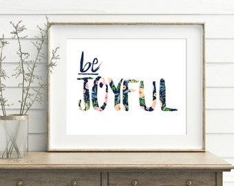 Be Joyful Floral Print, 11x14, 8x10, 5x7, Wall Print, Home Decor, Floral, Room Decor, Wall Hanging, *Digital Download*
