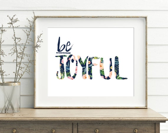 Be Joyful Floral Print, 11x14, 8x10, 5x7, Wall Print, Home Decor, Floral, Room Decor, Wall Hanging, *Digital Download*