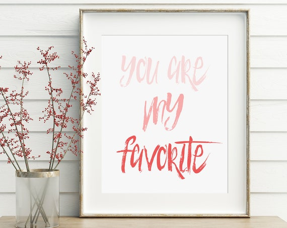 You Are My Favorite, Pink Ombre or Black and White, Valentine's Day Decor, Typography, 5x7, 8x10, 11x14, 16x20