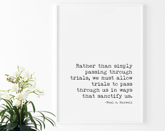Rather Than Simply Passing Through Trials quote from Neil A. Maxwell, LDS Quote 5x7, 8x10, 11x14, 16x20, 24x36