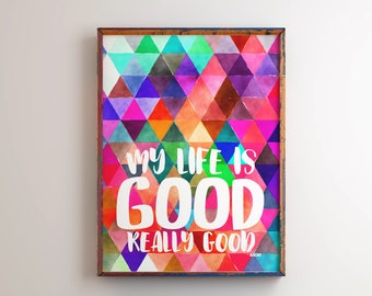 My Life is Good, Really Good Wall Art, Nacho Libre Quote, Home Decor, Typography, 5x7, 8x10, 11x14 *Digital Download*