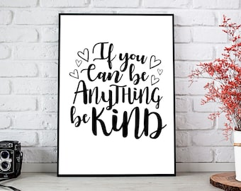 If You Can Be Anything Be Kind, 11x14, 8x10, 5x7, Wall Print, Home Decor, Inspiring Words, Kindness Matters, *Digital Download*
