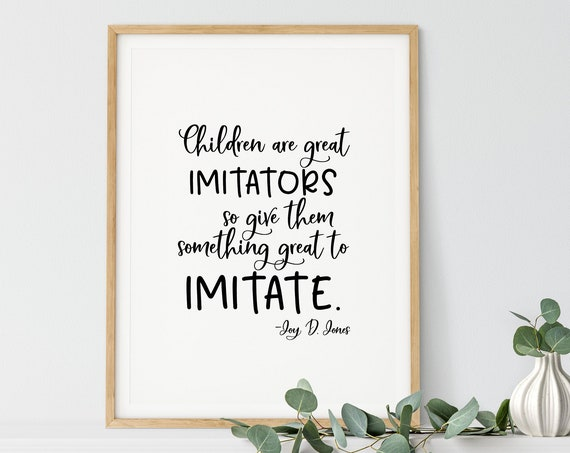Give Them Something Great to Imitate, quote by Joy D Jones, 5x7, 8x10, 11x14, 16x20, 24x36 Great Mother's Day or Teacher Gift!