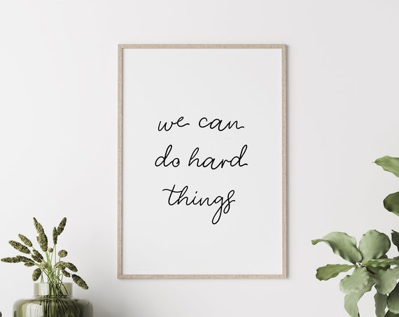 We Can Do Hard Things, You Can Do Hard Things, I Can Do Hard Things, Black and White Poster, Gift, 5x7, 8x10, 11x14, 16x20, 24x36