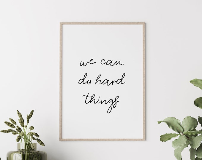 Featured listing image: We Can Do Hard Things, You Can Do Hard Things, I Can Do Hard Things, Black and White Poster, Gift, 5x7, 8x10, 11x14, 16x20, 24x36