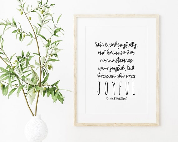 She Lived Joyfully quote by Dieter F. Uchtdorf, 5x7, 8x10, 11x14, 16x20, 24x36 Great Mother's Day Gift!