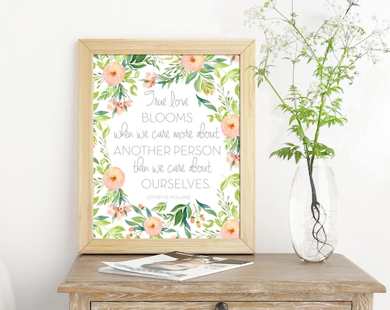 True Love Blooms, Prints, LDS Quote, Jeffrey R. Holland Quote, Decor, Typography, 5x7, 8x10, 11x14 *Digital Download*