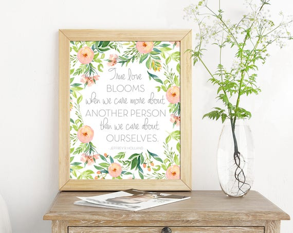True Love Blooms, Prints, LDS Quote, Jeffrey R. Holland Quote, Decor, Typography, 5x7, 8x10, 11x14, 16x20