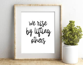 We Rise By Lifting Others, Black and White, Service Quote, Be Kind, Typography, 5x7, 8x10, 11x14 *Digital Download*