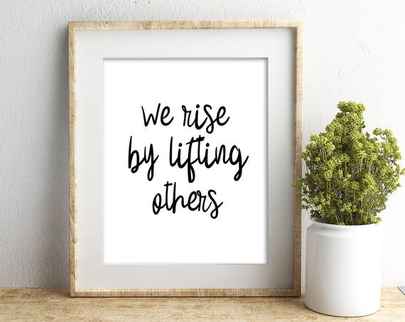 We Rise By Lifting Others, Black and White, Service Quote, Be Kind, Typography, 5x7, 8x10, 11x14, 16x20, 24x26