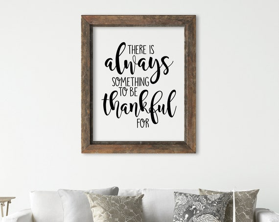 There Is Always Something To Be Grateful For, 11x14, 8x10, 5x7, Wall Print, Thanksgiving, Inspiring Words, Physical Copy*