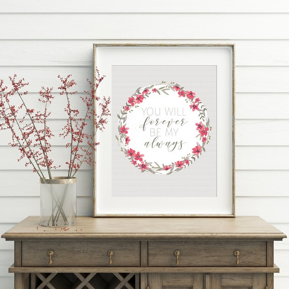You Will Forever Be My Always Print, 8x10, 5x7, Valentine Decor, Wedding Gift, Home Decor, Wall Art
