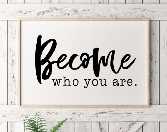 Become Who You Are  11x14, 8x10 or 5x7, 16x20, 24x36 Wall Print, Inspirational Quote, Wall Quote, Pindar