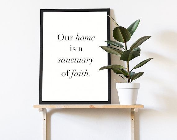 Our Home is a Sanctuary of Faith 5x7 up to 24x36, Wall Decor, Wall Print, Home Decor, Come Follow Me, Home Themed Print, Poster Print