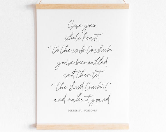 Give Your Whole Heart...Then Let the Lord Touch it and Make it Grand Wall Print 11x14, 8x10 or 5x7, 16x20, 24x36