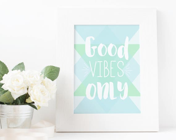 Good Vibes Only Prints, Wall Print, Wall Art, Home Decor, Wall Decor, Room Decor, Positive Vibes, 5x7, 8x10
