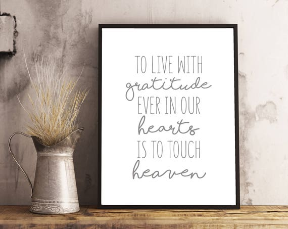 To Live With Gratitude Ever In Our Hearts Is To Touch Heaven Print, LDS Quote, Wall Quote, President Thomas Monson, Download  8x10