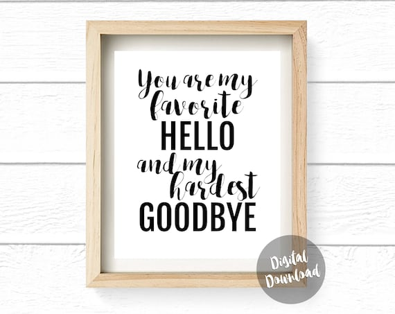 You Are My Favorite Hello and My Hardest Goodbye, Wall Quote 8x10 Printable *Digital Download*