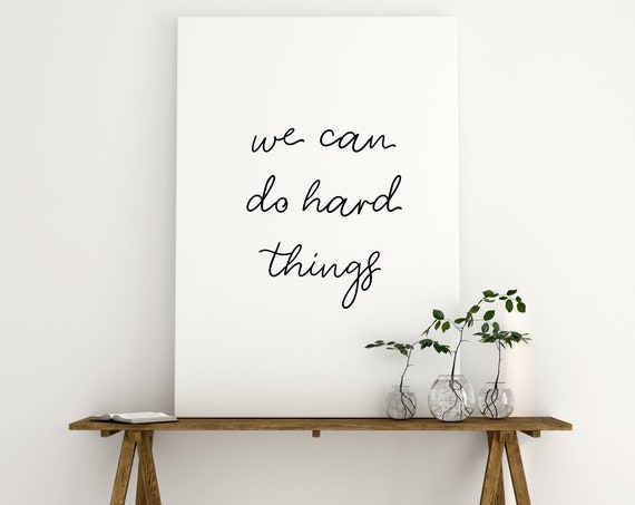 We Can Do Hard Things, You Can Do Hard Things, I Can Do Hard Things, Black and White, Gift, 5x7, 8x10, 11x14, 16x20, 24x26