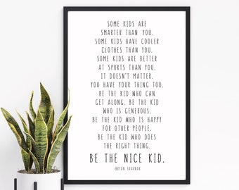 Be The Nice Kid, Bryan Skavnak Quote 24x36, 16x20, 11x14, 8x10, 5x7 Wall Print, Children, Kids Room Decor, Classroom Decor, Black or Rainbow