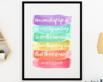How much of life do we miss by waiting to see the rainbow before thanking God that there is rain? 5x7, 8x10, 11x14 Dieter F. Uchtdorf Quote