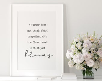 A flower does not think about competing with the flower next to it. It just blooms Wall Print, Girls Room, Inspiring Quote