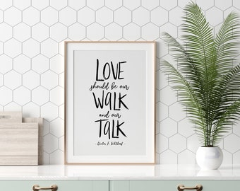 Love should be our walk and our talk, Dieter F. Uchtdorf *NEW* 5x7, 8x10, 11x14, Kindness Quote, Be Kind