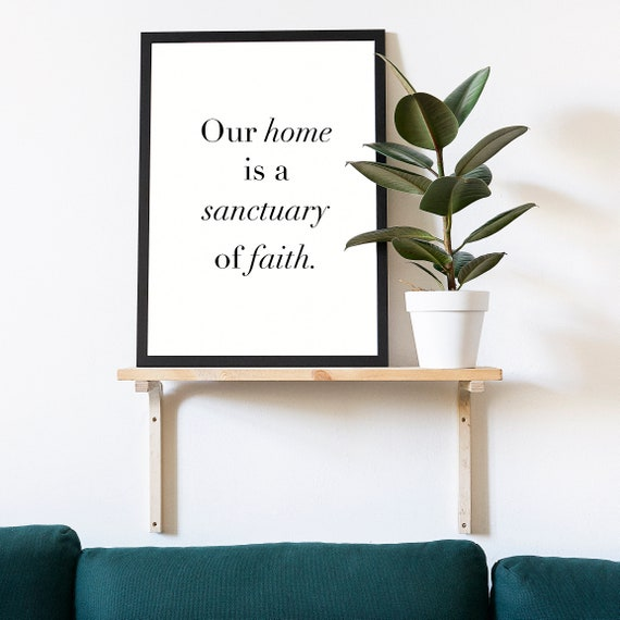 Our Home is a Sanctuary of Faith 5x7 up to 24x36, Wall Decor, Wall Print, Home Decor, Come Follow Me