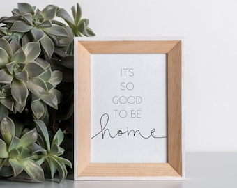 It's So Good To Be Home 11x14, 8x10, 5x7 Printable Download Wall Decor, Wall Print, Home Decor, Home Quotes