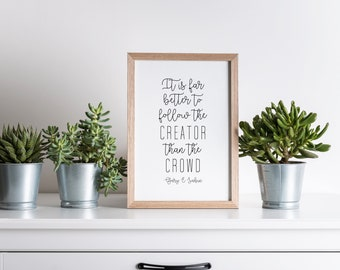 It Is Far Better To Follow The Creator The Crowd, Gary E. Sabin Quote, Wall Print for kids and teens 11x14, 8x10 or 5x7, 16x20, 24x36