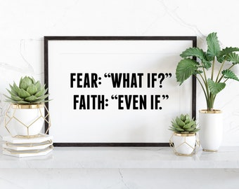 Fear- What if? Faith- Even If Wall Print in sizes 5x7, 8x10, 11x14, Printable Download, Inspirational Quote, Wall Quote