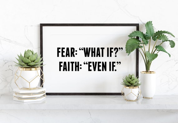 Fear- What if? Faith- Even If Wall Print in sizes 5x7, 8x10, 11x14, 16x20 and 24x36 Inspirational Quote, Wall Quote